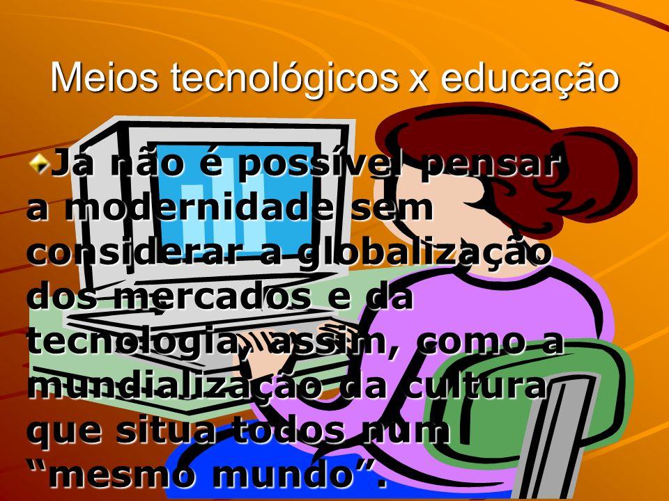 Meios tecnológicos x educação