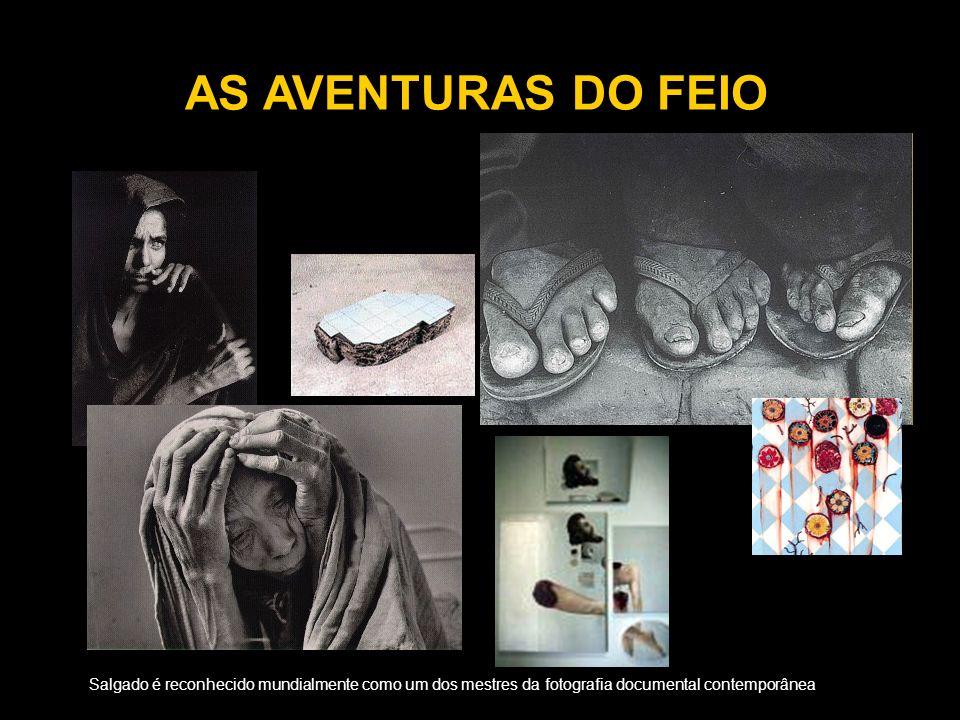AS AVENTURAS DO FEIO Salgado é reconhecido mundialmente como um dos mestres da fotografia documental contemporânea.