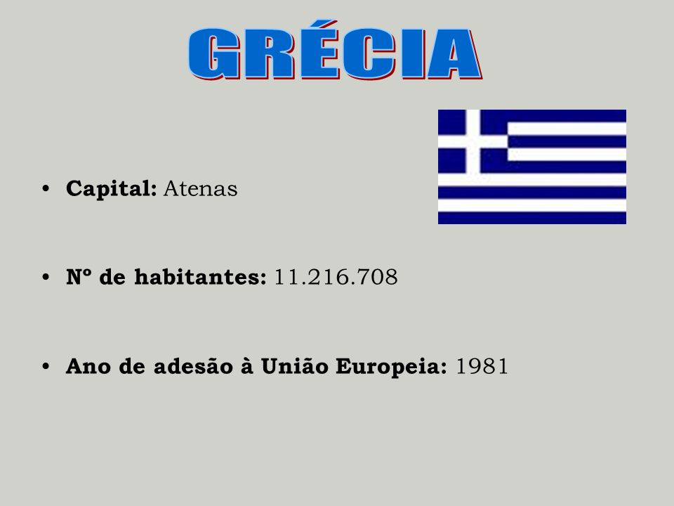 GRÉCIA Capital: Atenas Nº de habitantes: 11.216.708