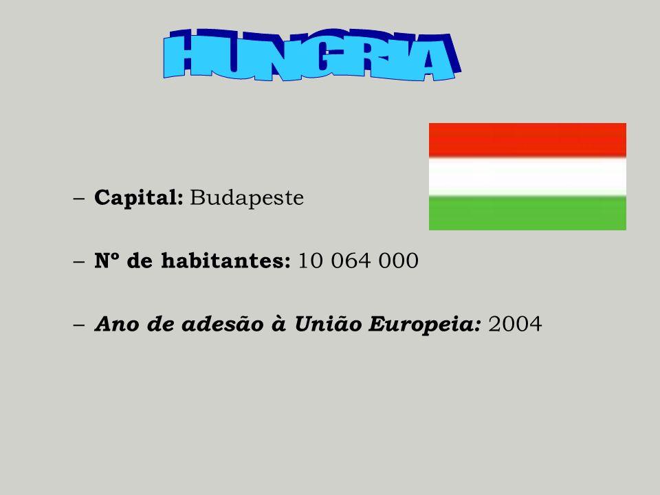 HUNGRIA Capital: Budapeste Nº de habitantes: 10 064 000