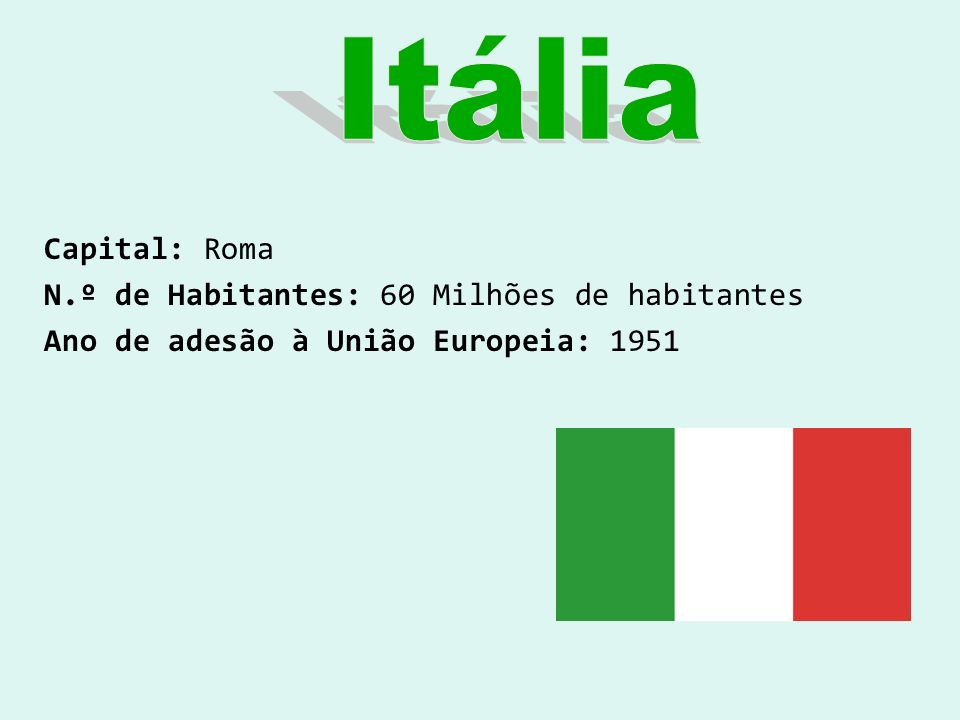 Itália Capital: Roma N.º de Habitantes: 60 Milhões de habitantes