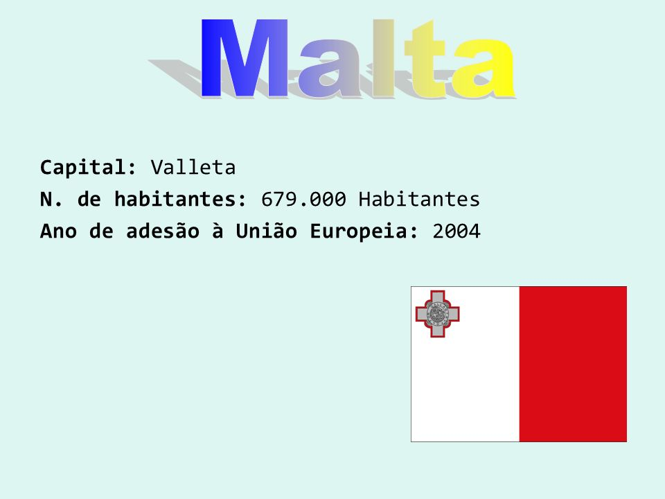 Malta Capital: Valleta N. de habitantes: 679.000 Habitantes