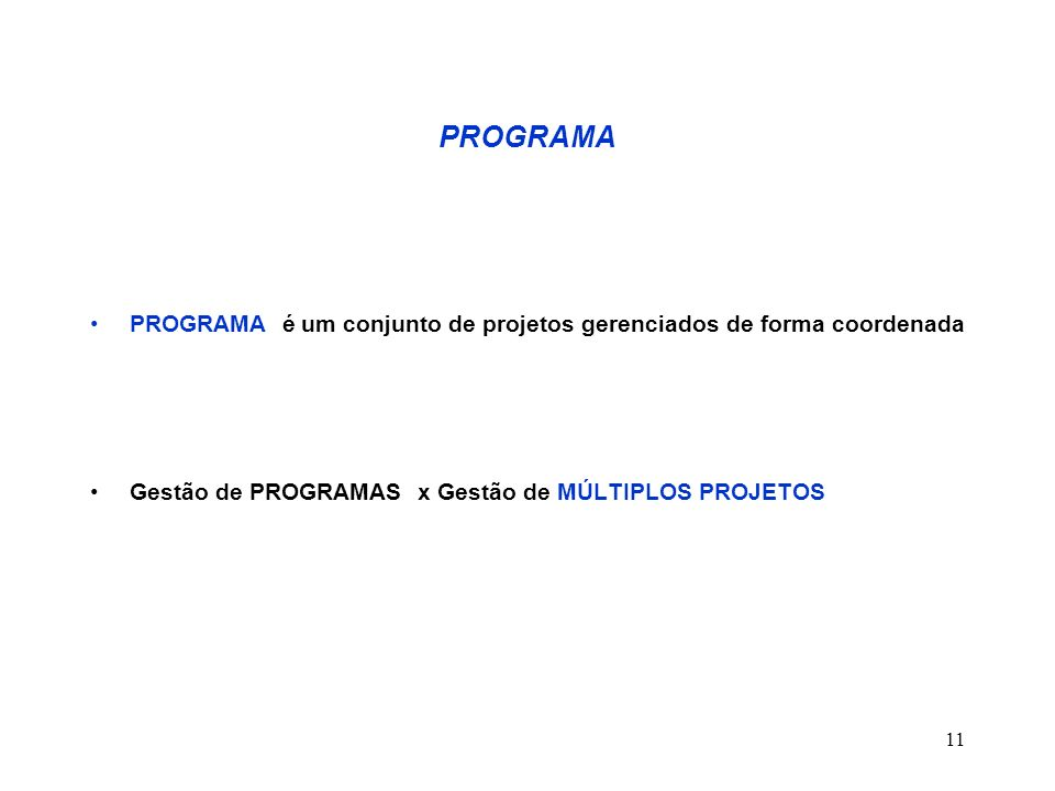PROGRAMA PROGRAMA é um conjunto de projetos gerenciados de forma coordenada.