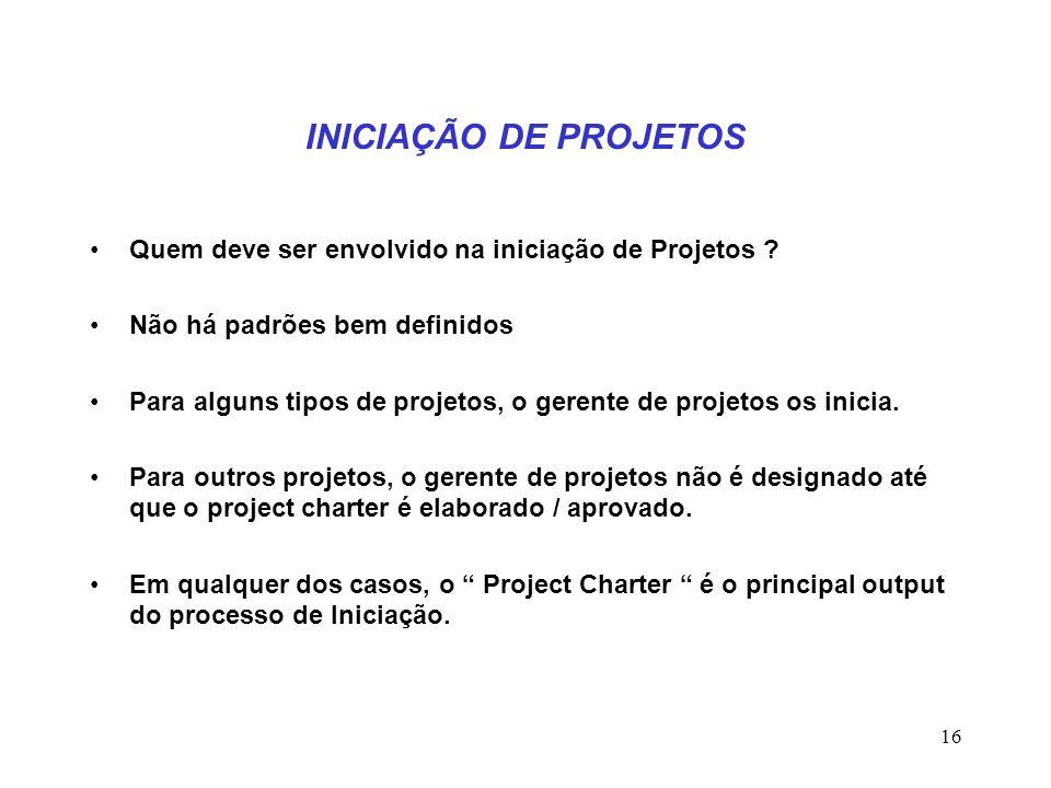 INICIAÇÃO DE PROJETOS Quem deve ser envolvido na iniciação de Projetos Não há padrões bem definidos.