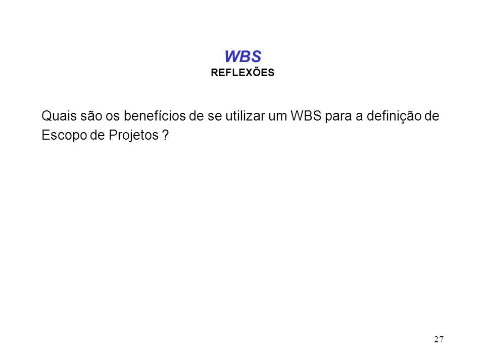 WBS REFLEXÕES Quais são os benefícios de se utilizar um WBS para a definição de.