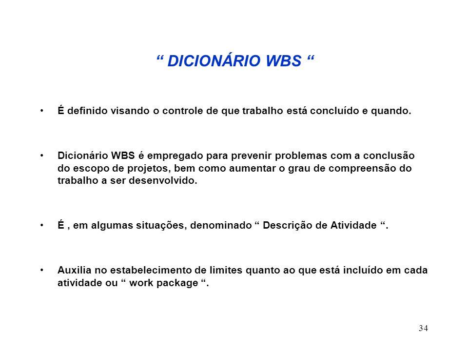 DICIONÁRIO WBS É definido visando o controle de que trabalho está concluído e quando.