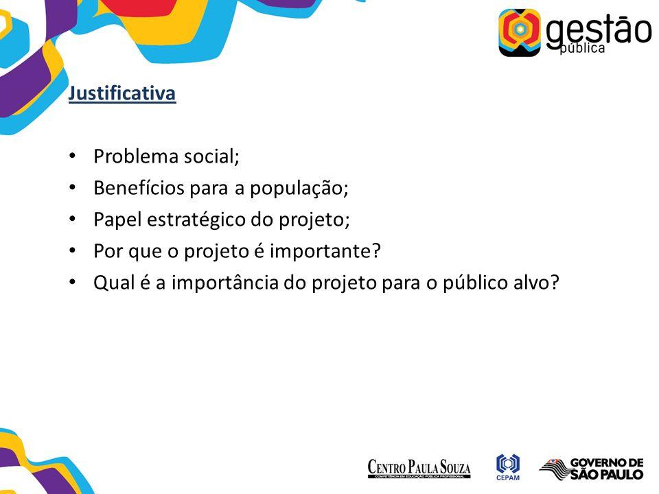 Justificativa Problema social; Benefícios para a população; Papel estratégico do projeto; Por que o projeto é importante