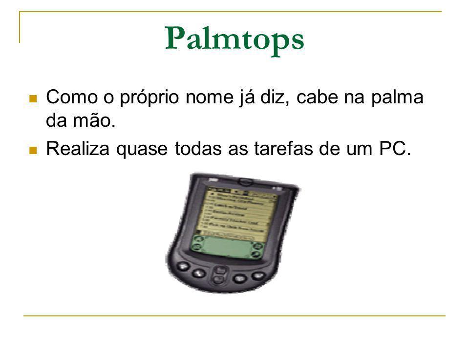 Palmtops Como o próprio nome já diz, cabe na palma da mão.