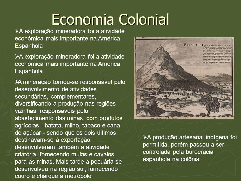 Economia ColonialA exploração mineradora foi a atividade econômica mais importante na América Espanhola.