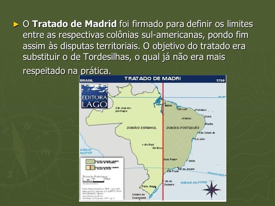 O Tratado de Madrid foi firmado para definir os limites entre as respectivas colônias sul-americanas, pondo fim assim às disputas territoriais.