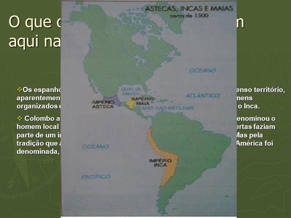 O que os Espanhóis encontraram aqui na América....
