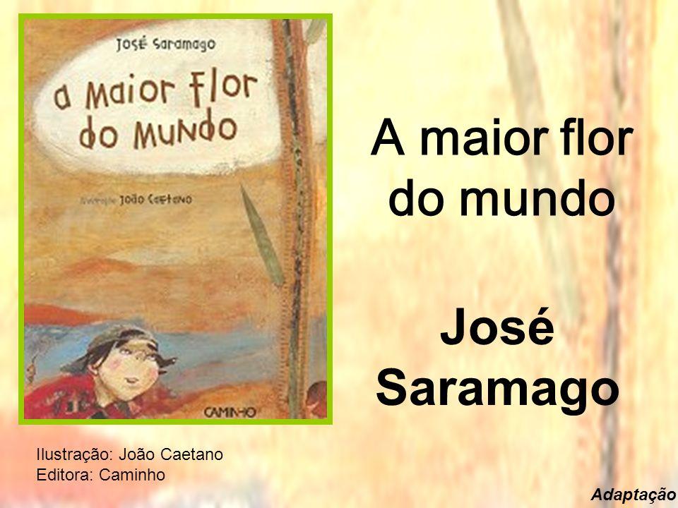 A maior flor do mundo José Saramago Ilustração: João Caetano