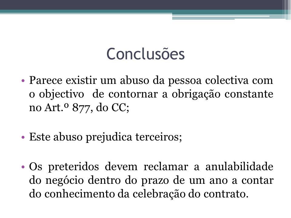 Conclusões Parece existir um abuso da pessoa colectiva com o objectivo de contornar a obrigação constante no Art.º 877, do CC;