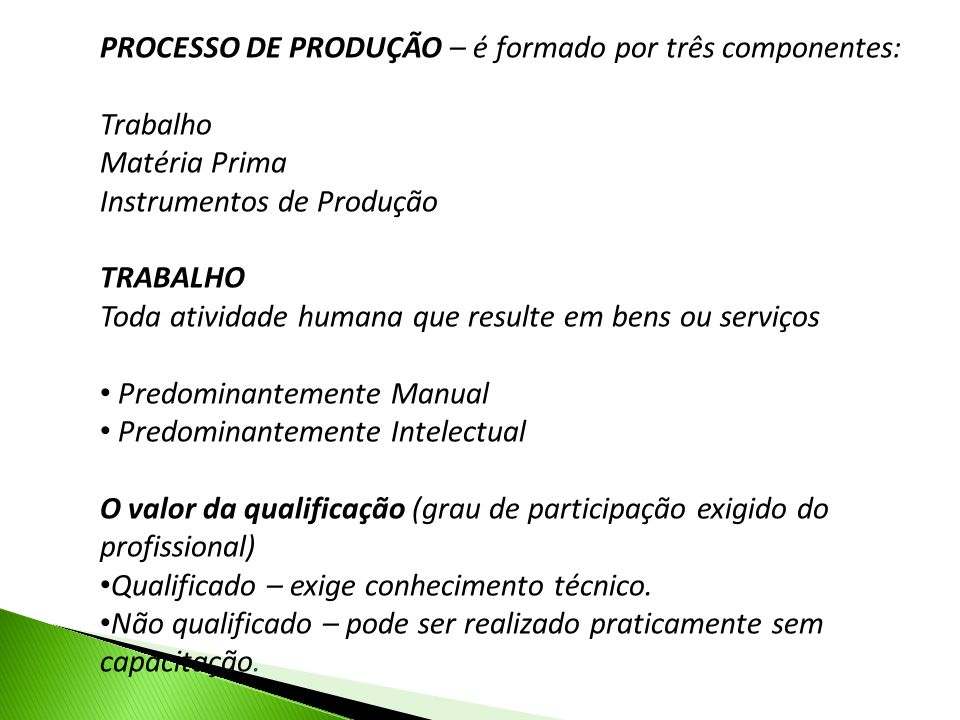 PROCESSO DE PRODUÇÃO – é formado por três componentes:
