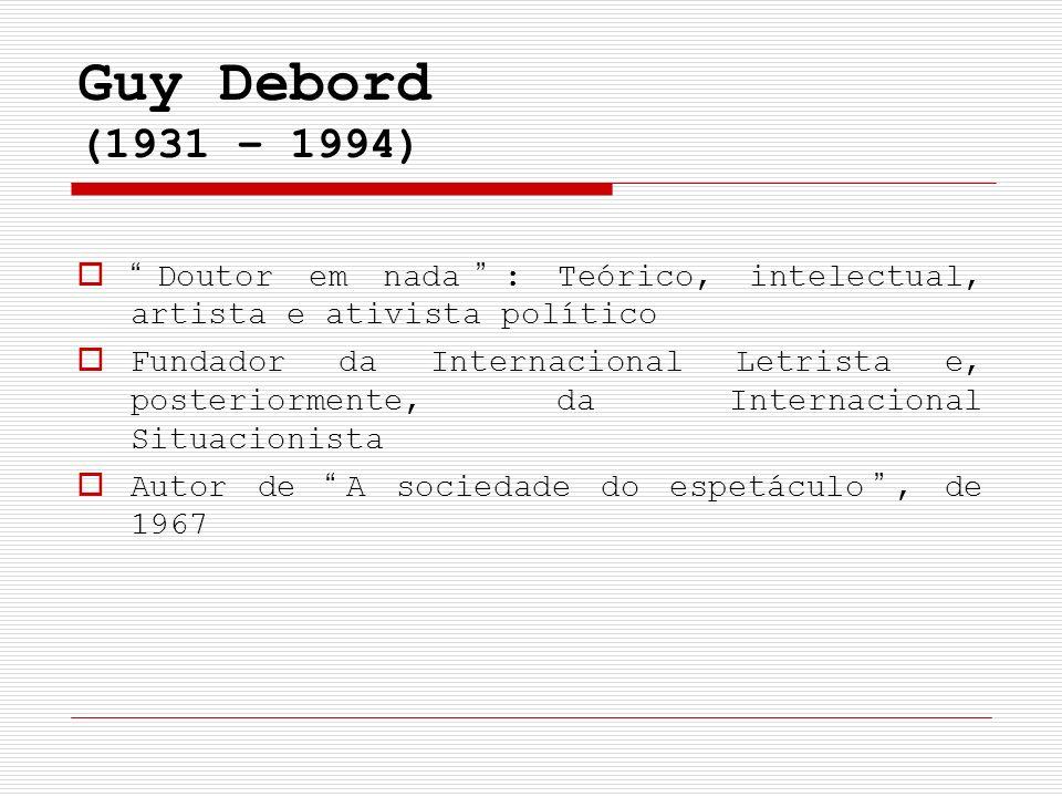 Guy Debord (1931 – 1994) Doutor em nada : Teórico, intelectual, artista e ativista político.