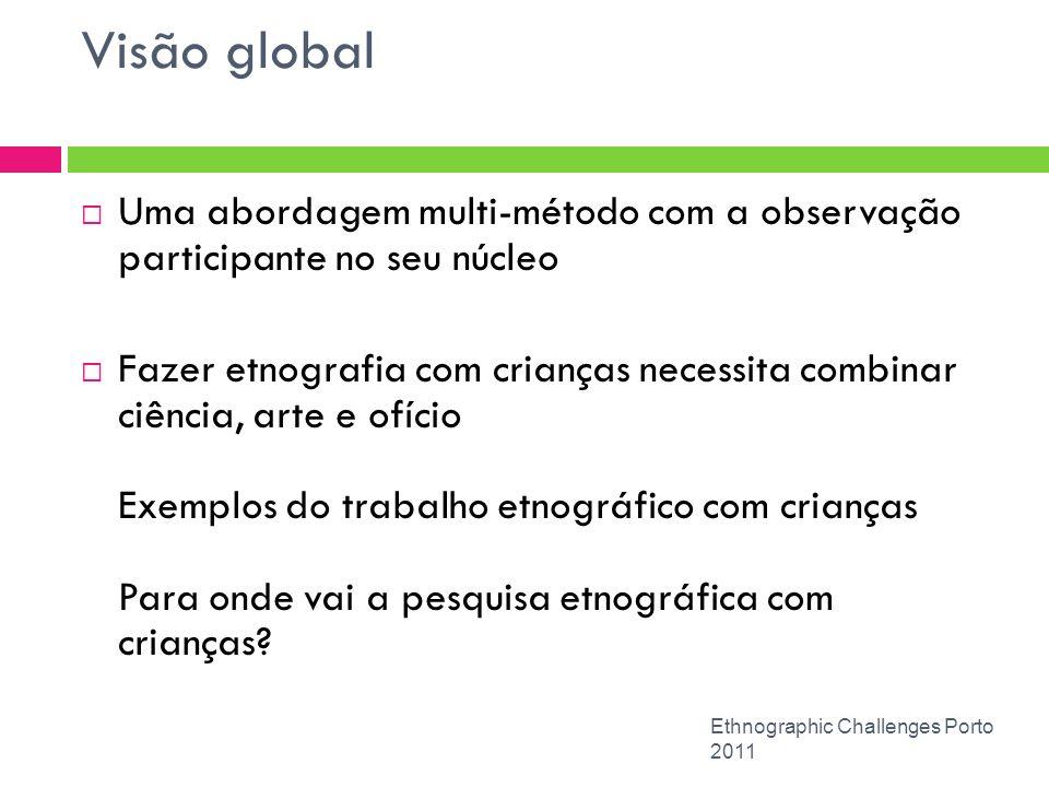 Visão global Uma abordagem multi-método com a observação participante no seu núcleo.