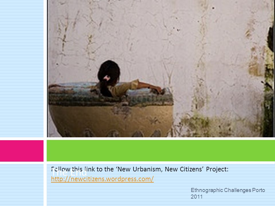 The End Follow this link to the 'New Urbanism, New Citizens' Project: