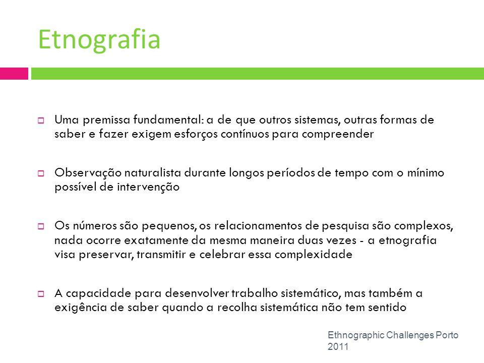 Etnografia Uma premissa fundamental: a de que outros sistemas, outras formas de saber e fazer exigem esforços contínuos para compreender.