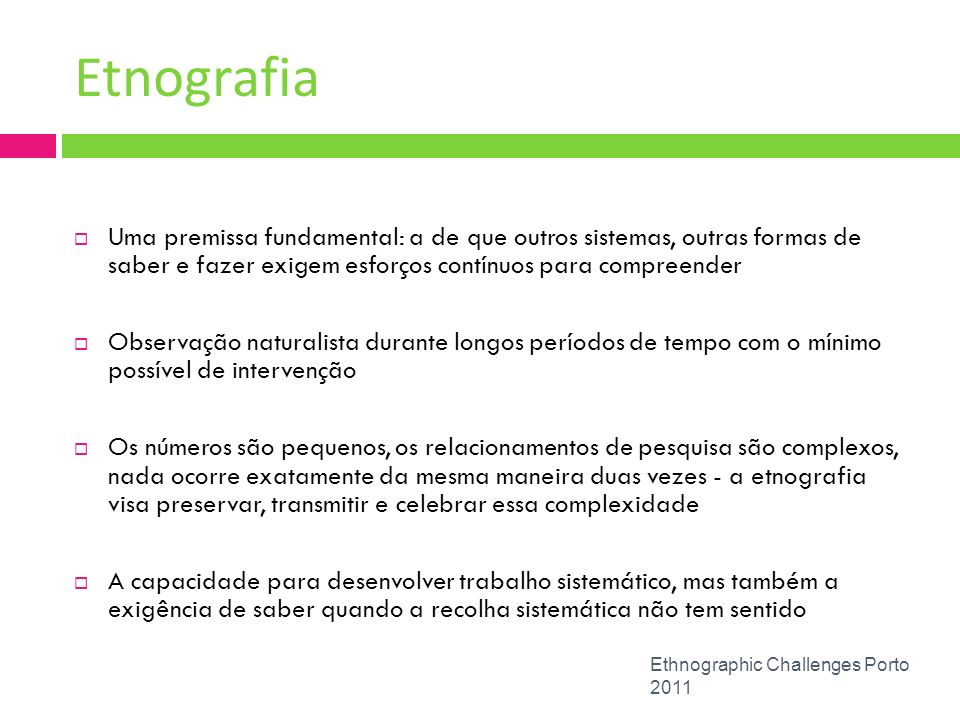 EtnografiaUma premissa fundamental: a de que outros sistemas, outras formas de saber e fazer exigem esforços contínuos para compreender.