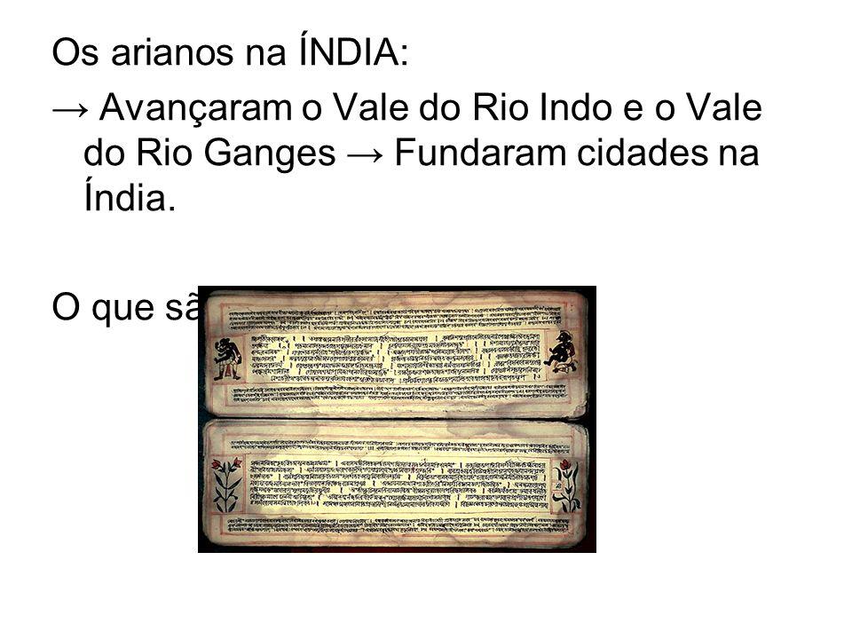 Os arianos na ÍNDIA: → Avançaram o Vale do Rio Indo e o Vale do Rio Ganges → Fundaram cidades na Índia.