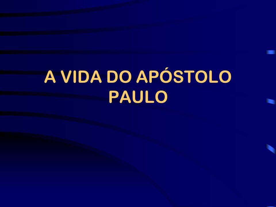 A VIDA DO APÓSTOLO PAULO