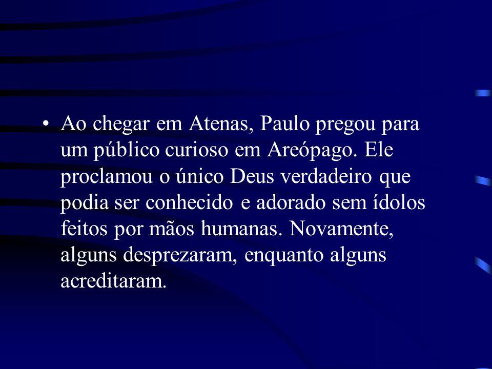 Ao chegar em Atenas, Paulo pregou para um público curioso em Areópago