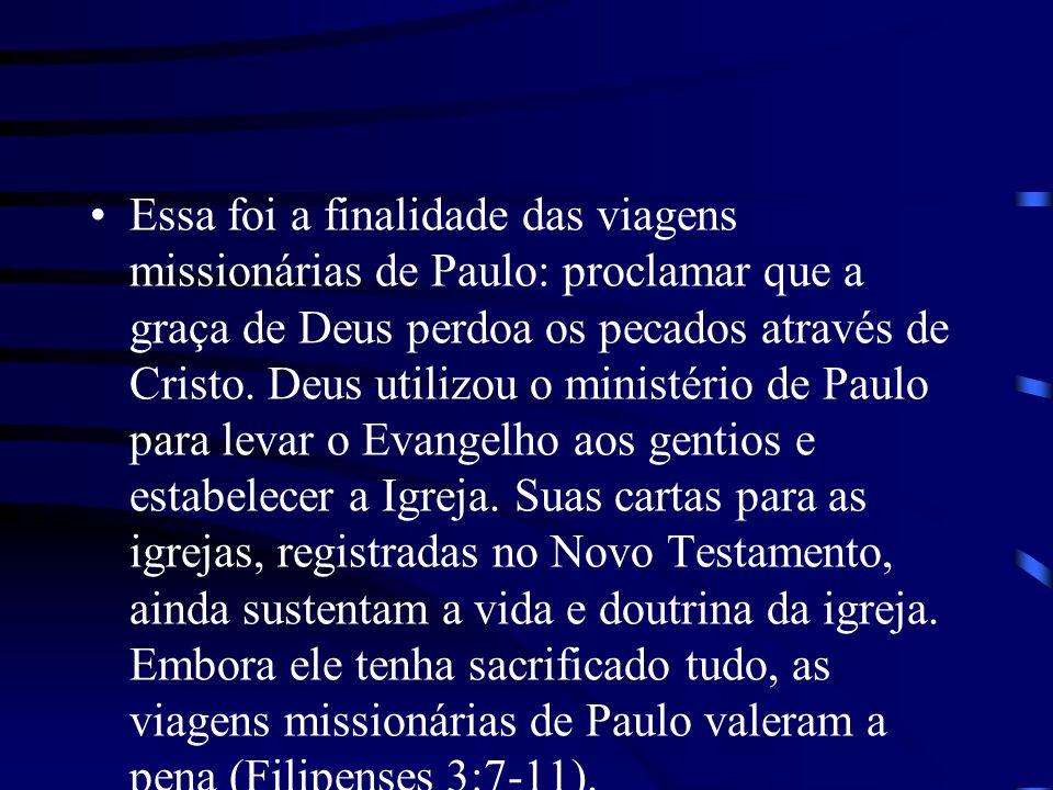 Essa foi a finalidade das viagens missionárias de Paulo: proclamar que a graça de Deus perdoa os pecados através de Cristo.