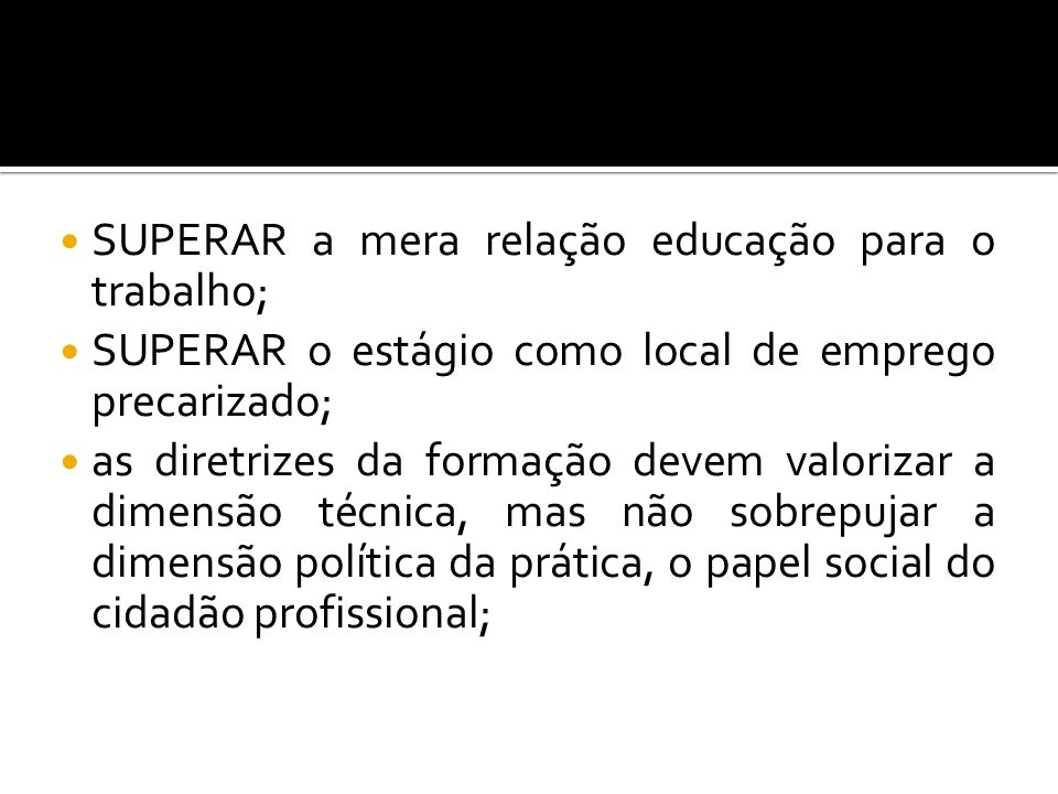 SUPERAR a mera relação educação para o trabalho;