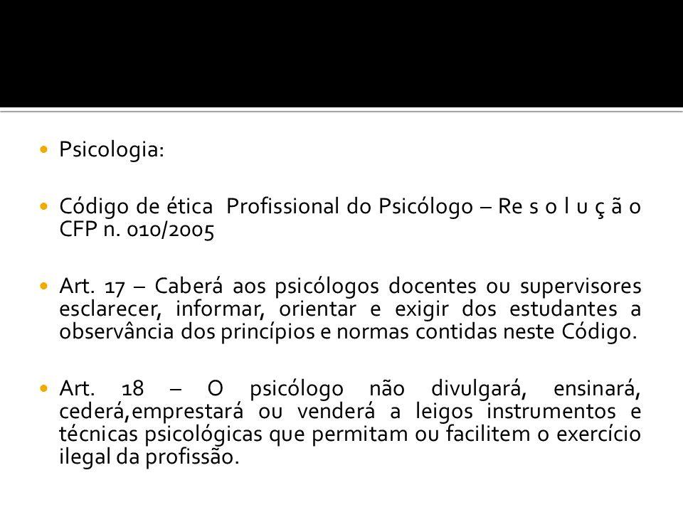 Psicologia: Código de ética Profissional do Psicólogo – Re s o l u ç ã o CFP n. 010/2005.