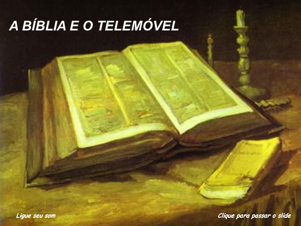 A BÍBLIA E O TELEMÓVEL Ligue seu som Clique para passar o slide