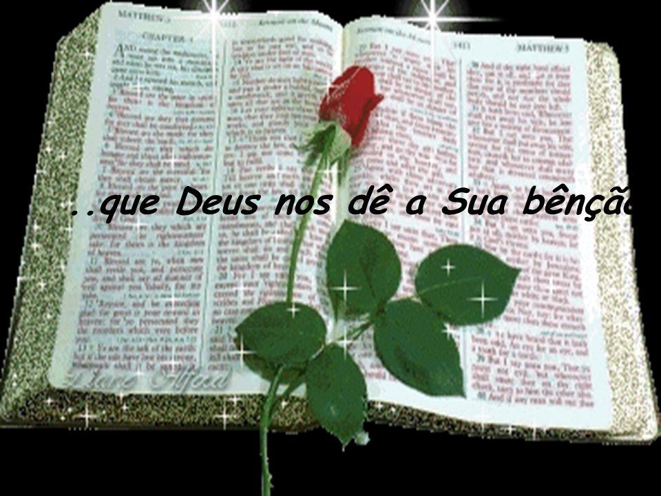 ..que Deus nos dê a Sua bênção...