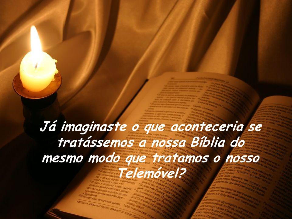 Já imaginaste o que aconteceria se tratássemos a nossa Bíblia do mesmo modo que tratamos o nosso Telemóvel