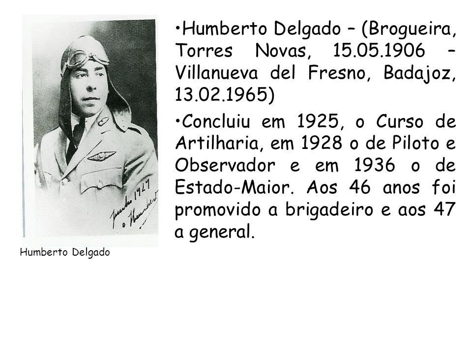 Humberto Delgado – (Brogueira, Torres Novas, 15. 05
