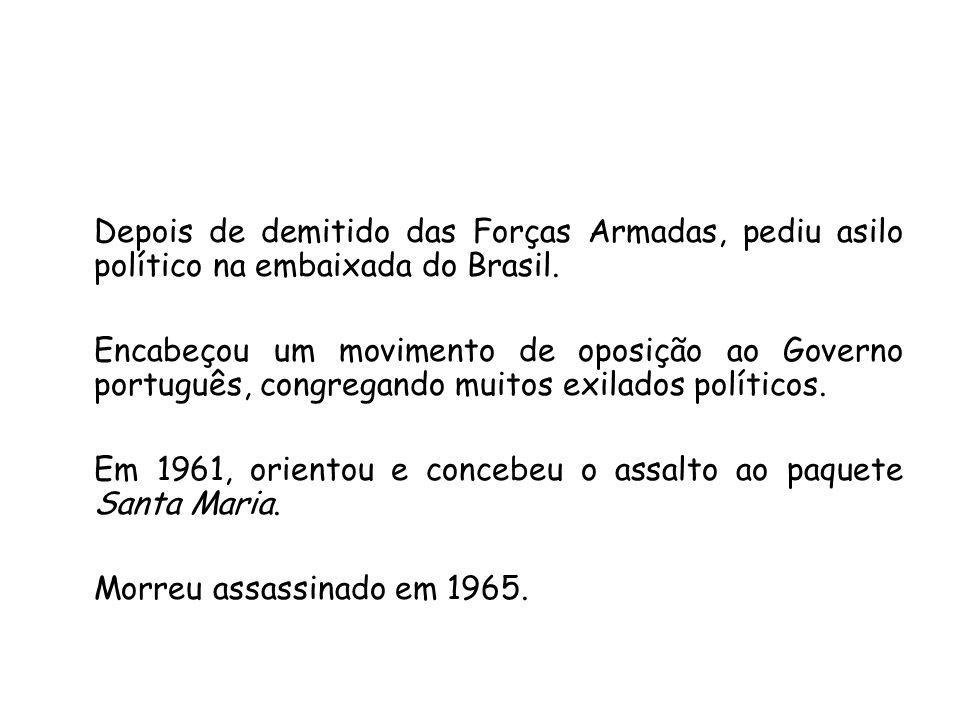 Depois de demitido das Forças Armadas, pediu asilo político na embaixada do Brasil.