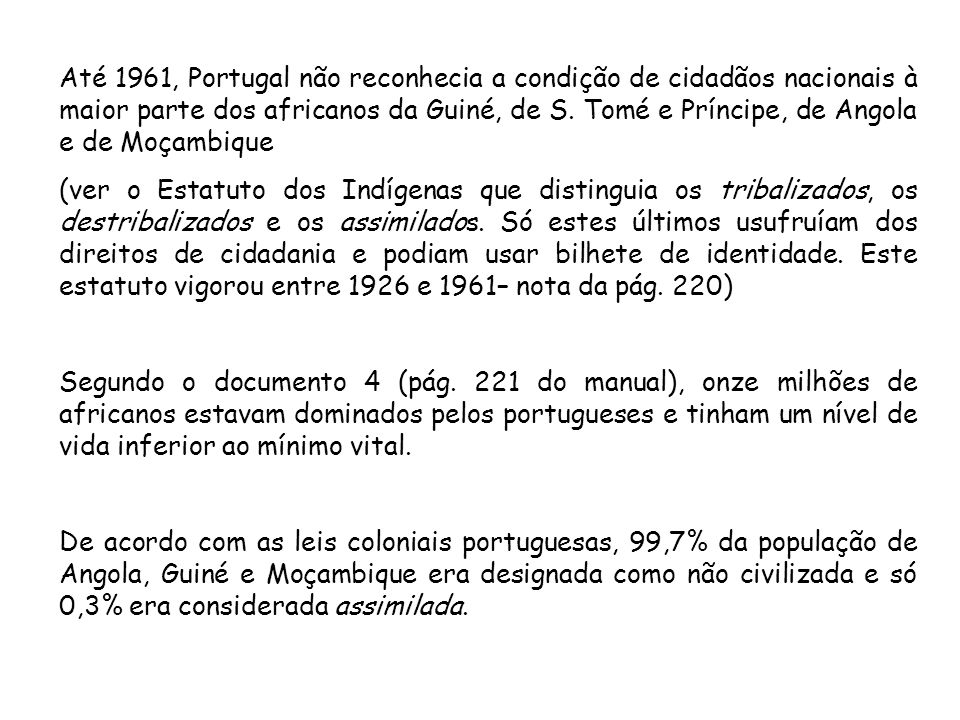 Até 1961, Portugal não reconhecia a condição de cidadãos nacionais à maior parte dos africanos da Guiné, de S. Tomé e Príncipe, de Angola e de Moçambique