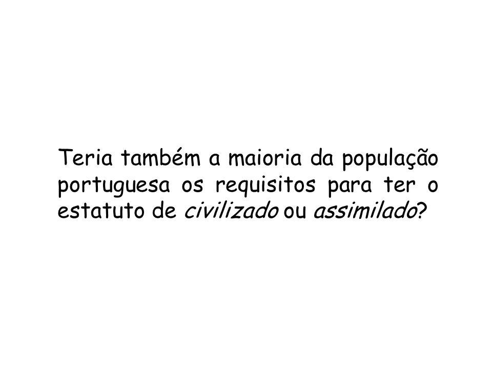 Teria também a maioria da população portuguesa os requisitos para ter o estatuto de civilizado ou assimilado