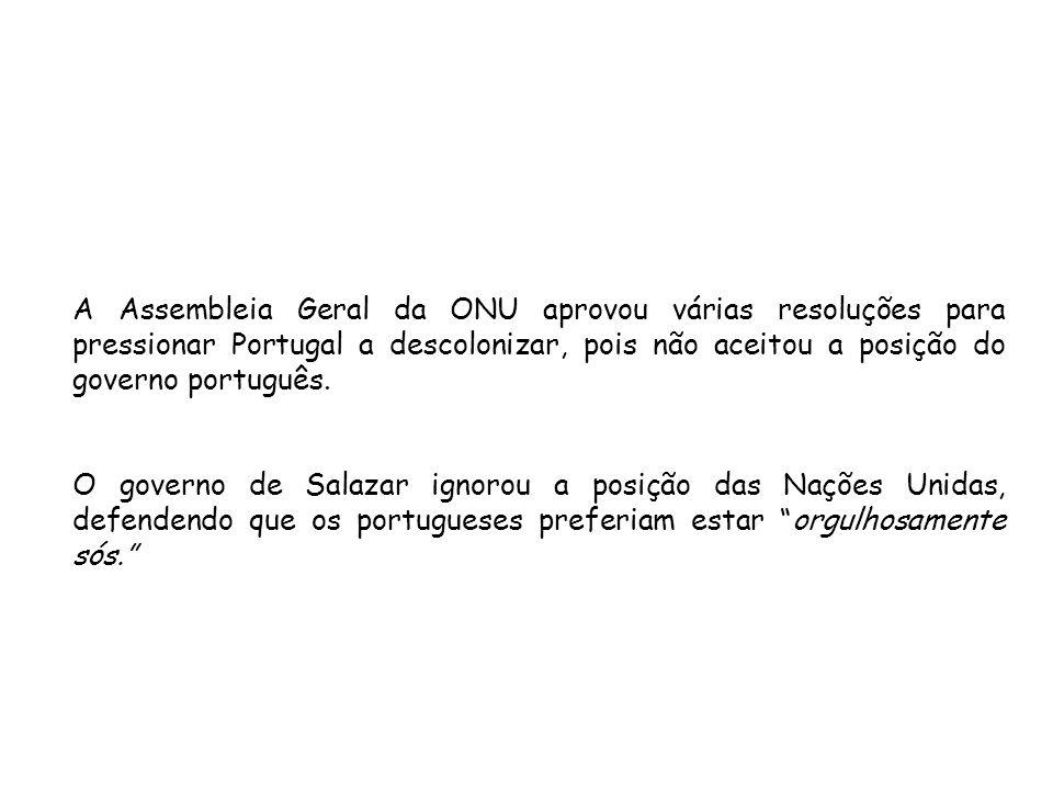 A Assembleia Geral da ONU aprovou várias resoluções para pressionar Portugal a descolonizar, pois não aceitou a posição do governo português.