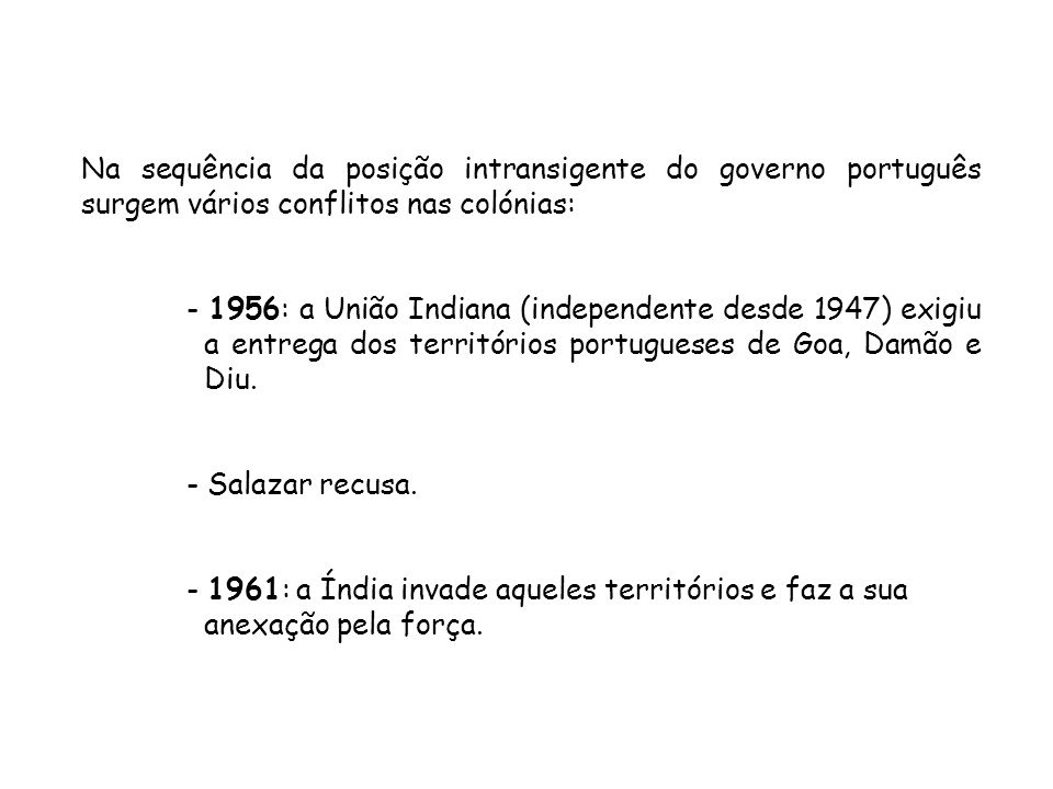 Na sequência da posição intransigente do governo português surgem vários conflitos nas colónias: