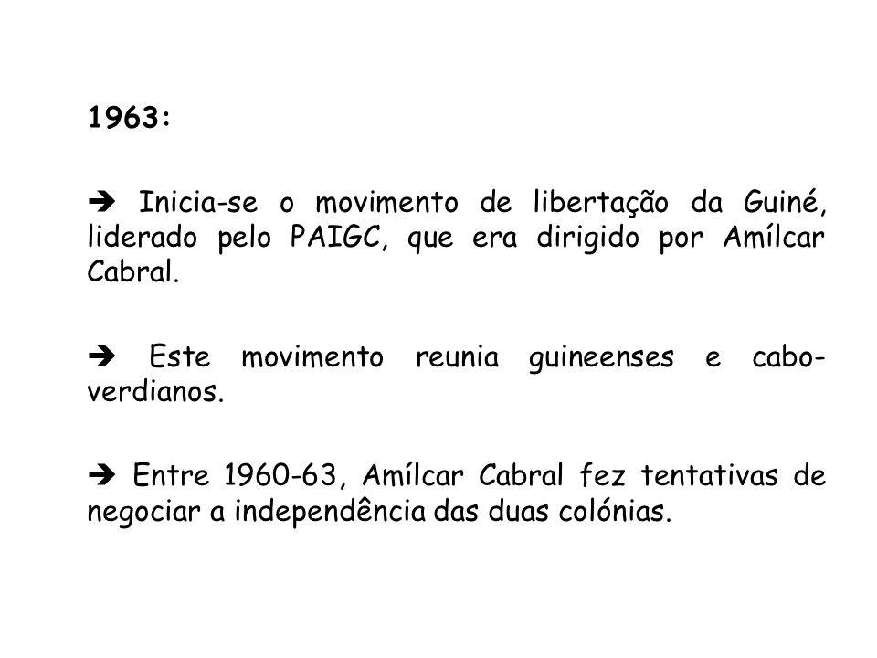 1963:  Inicia-se o movimento de libertação da Guiné, liderado pelo PAIGC, que era dirigido por Amílcar Cabral.