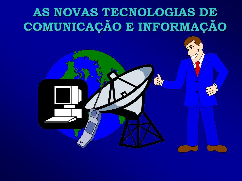 AS NOVAS TECNOLOGIAS DE COMUNICAÇÃO E INFORMAÇÃO