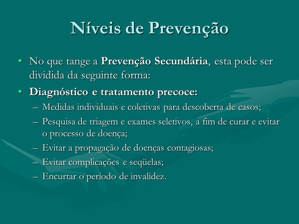 Níveis de Prevenção No que tange a Prevenção Secundária, esta pode ser dividida da seguinte forma: Diagnóstico e tratamento precoce: