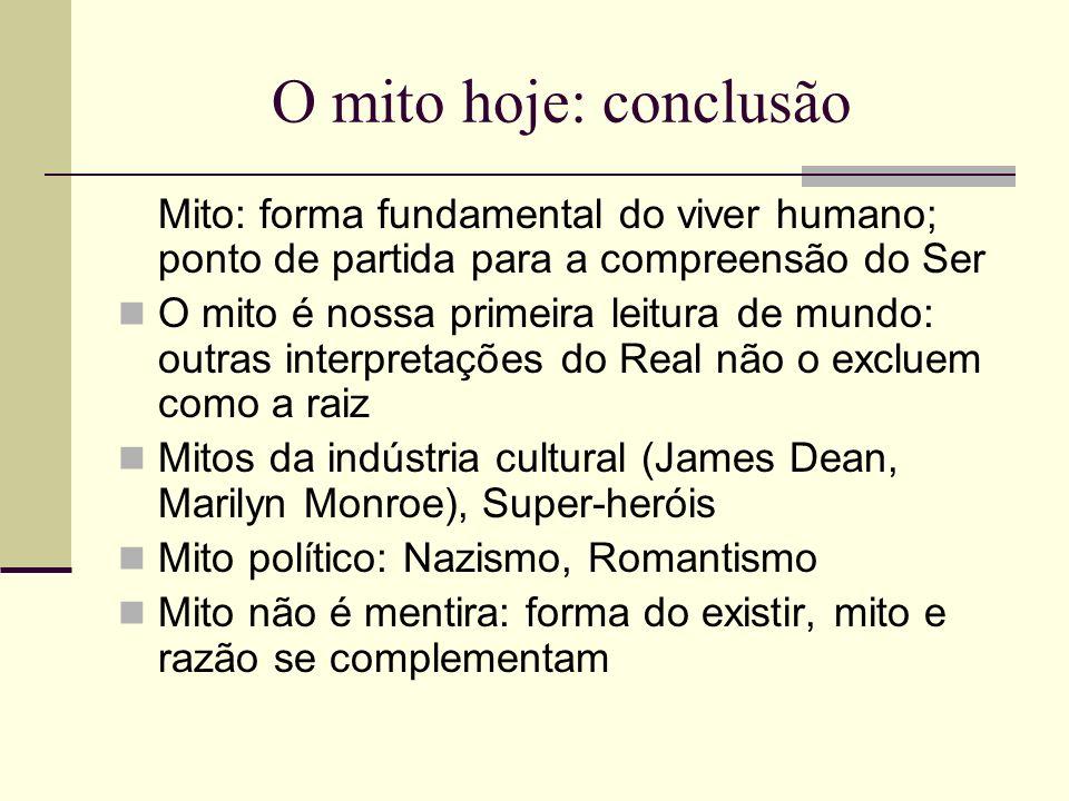 O mito hoje: conclusão Mito: forma fundamental do viver humano; ponto de partida para a compreensão do Ser.