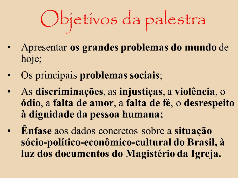 Objetivos da palestra Apresentar os grandes problemas do mundo de hoje; Os principais problemas sociais;