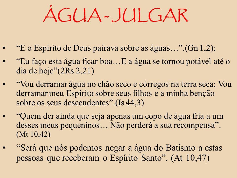 ÁGUA - JULGAR E o Espírito de Deus pairava sobre as águas… .(Gn 1,2);