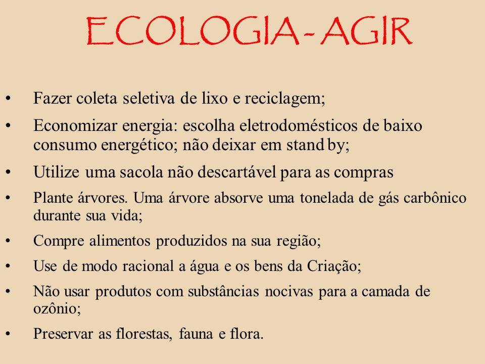 ECOLOGIA - AGIR Fazer coleta seletiva de lixo e reciclagem;