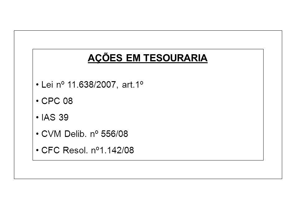AÇÕES EM TESOURARIA • Lei nº 11.638/2007, art.1º • CPC 08 • IAS 39