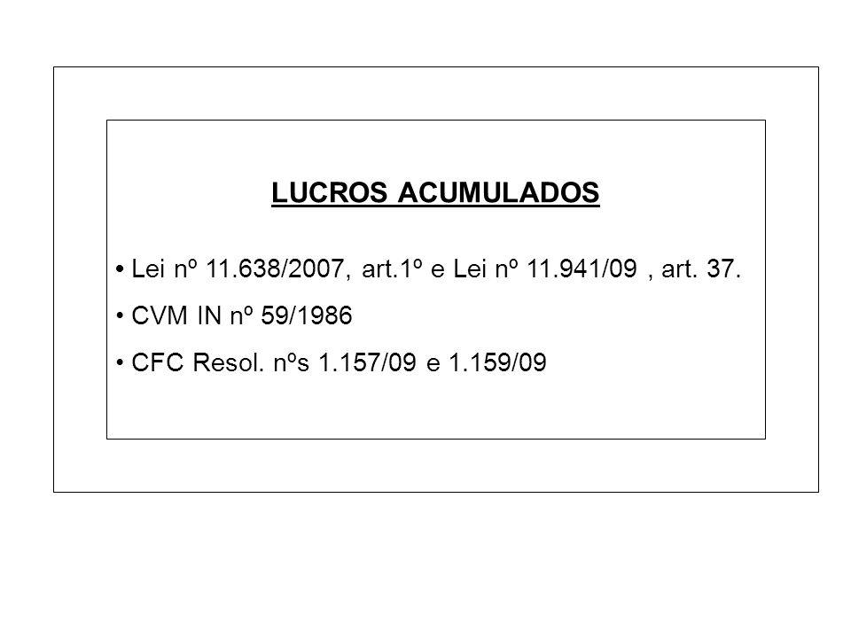 LUCROS ACUMULADOS • Lei nº 11.638/2007, art.1º e Lei nº 11.941/09 , art.