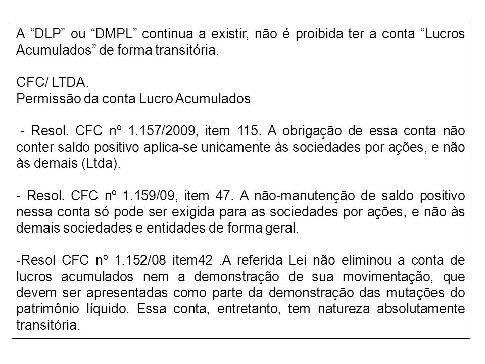 A DLP ou DMPL continua a existir, não é proibida ter a conta Lucros Acumulados de forma transitória.