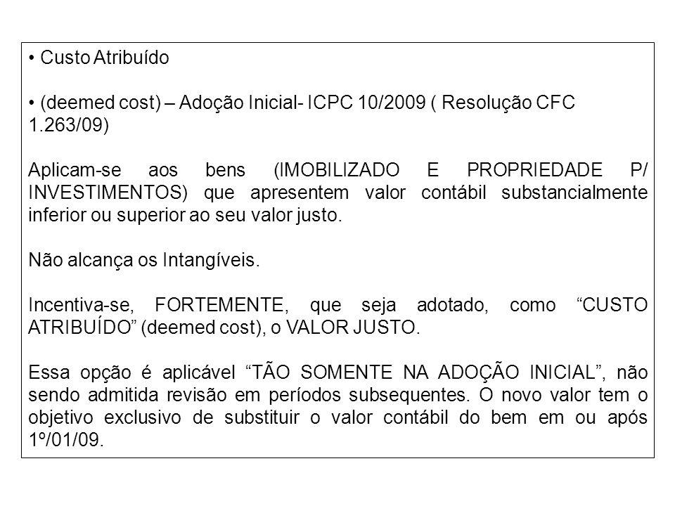 • Custo Atribuído • (deemed cost) – Adoção Inicial- ICPC 10/2009 ( Resolução CFC. 1.263/09)