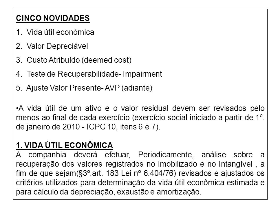 CINCO NOVIDADES1. Vida útil econômica. 2. Valor Depreciável. 3. Custo Atribuído (deemed cost) 4. Teste de Recuperabilidade- Impairment.